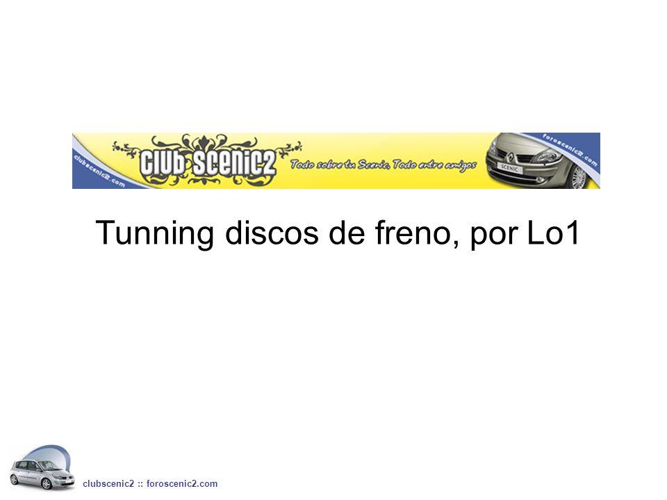 Tunning discos de freno, por Lo1 clubscenic2 :: foroscenic2.com