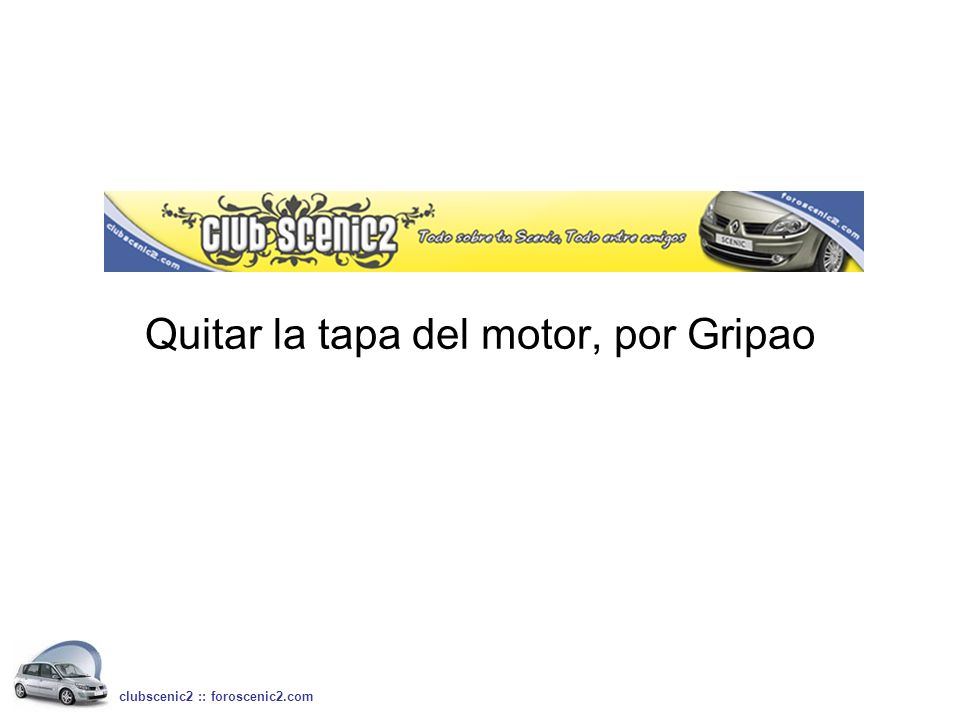 Quitar la tapa del motor, por Gripao clubscenic2 :: foroscenic2.com
