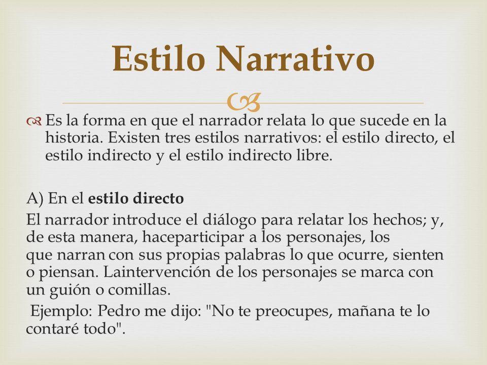 Es la forma en que el narrador relata lo que sucede en la historia. Existen tres estilos narrativos: el estilo directo, el estilo indirecto y el estil