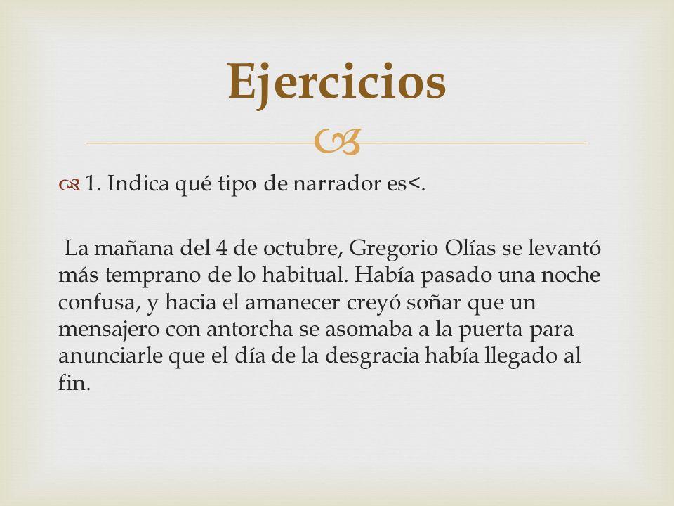 1. Indica qué tipo de narrador es<. La mañana del 4 de octubre, Gregorio Olías se levantó más temprano de lo habitual. Había pasado una noche confusa,