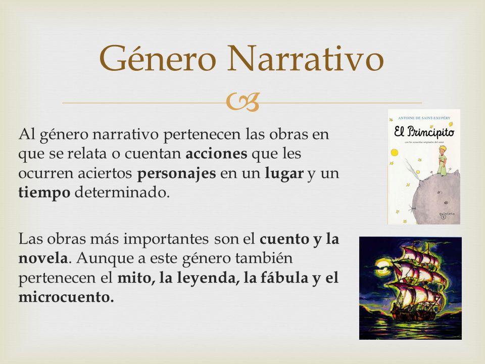 Al género narrativo pertenecen las obras en que se relata o cuentan acciones que les ocurren aciertos personajes en un lugar y un tiempo determinado.