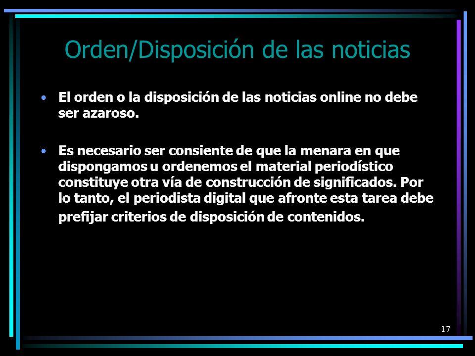 17 Orden/Disposición de las noticias El orden o la disposición de las noticias online no debe ser azaroso. Es necesario ser consiente de que la menara