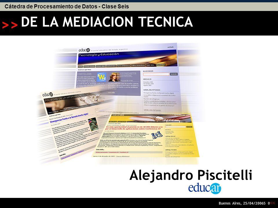 Cátedra de Procesamiento de Datos - Clase Seis << >> Buenos Aires, 25/04/20065 0 DE LA MEDIACION TECNICA Alejandro Piscitelli AA