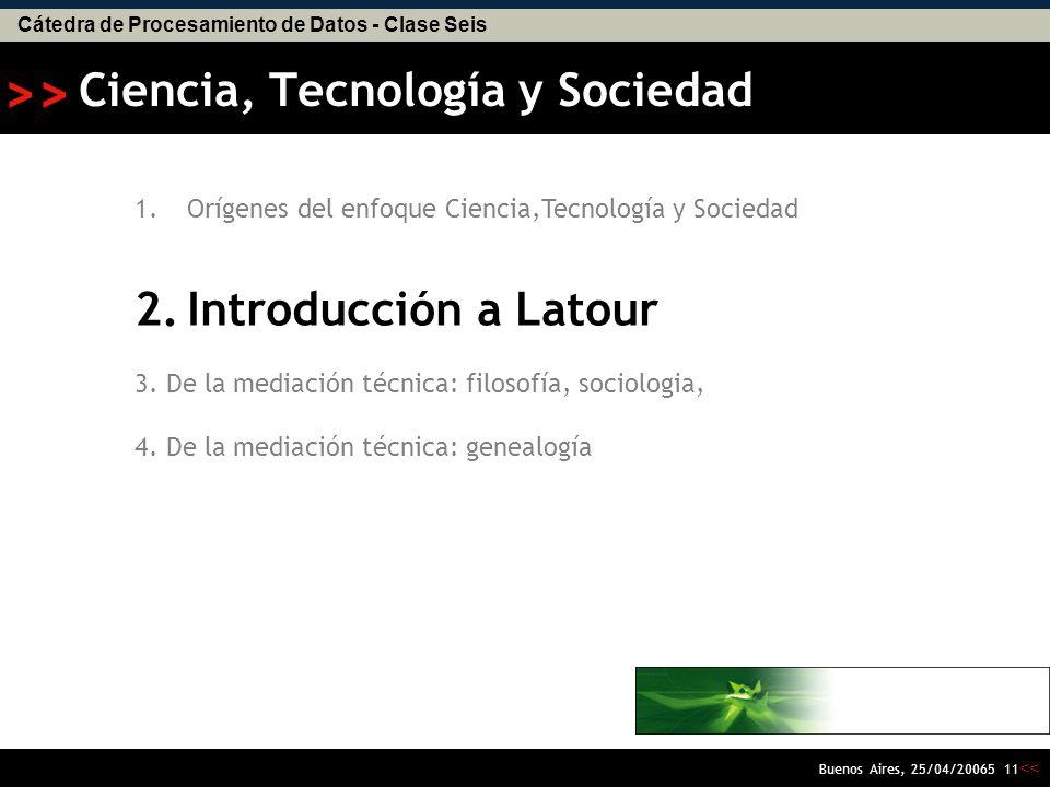 Cátedra de Procesamiento de Datos - Clase Seis << >> Buenos Aires, 25/04/20065 10 La ciencia y la tecnología se convierten en tema de debate político.