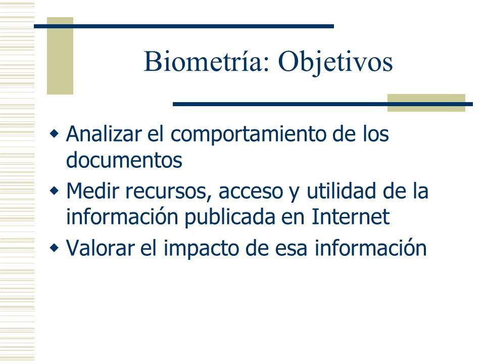 Biometría: Objetivos Analizar el comportamiento de los documentos Medir recursos, acceso y utilidad de la información publicada en Internet Valorar el
