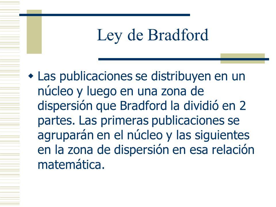 Ley de Bradford Las publicaciones se distribuyen en un núcleo y luego en una zona de dispersión que Bradford la dividió en 2 partes. Las primeras publ