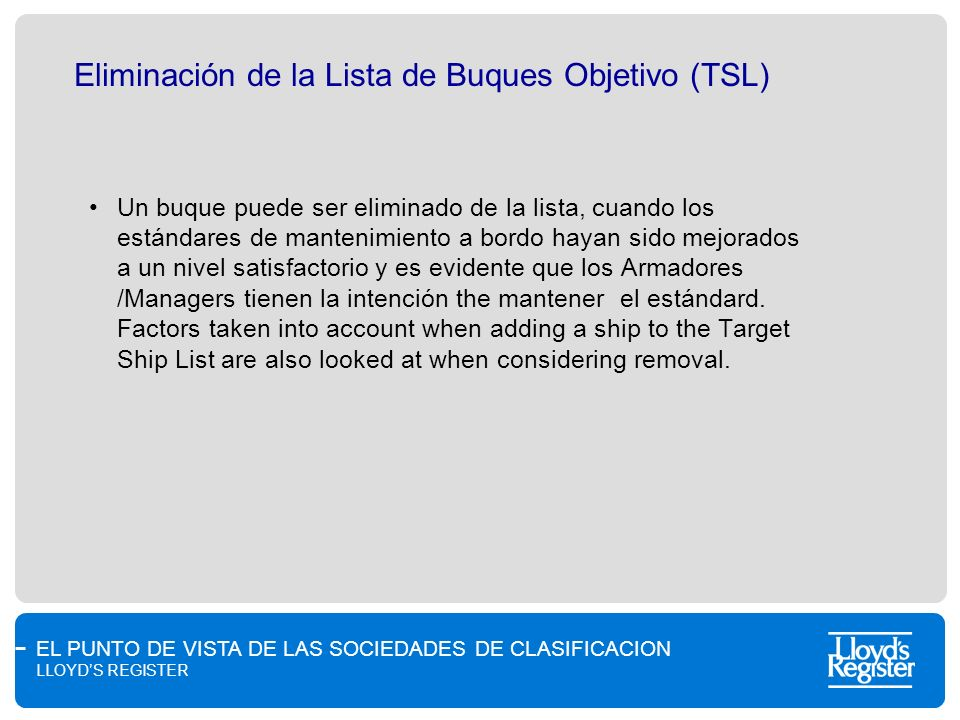 EL PUNTO DE VISTA DE LAS SOCIEDADES DE CLASIFICACION LLOYDS REGISTER Eliminación de la Lista de Buques Objetivo (TSL) Un buque puede ser eliminado de