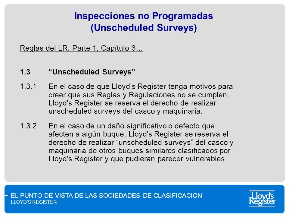 EL PUNTO DE VISTA DE LAS SOCIEDADES DE CLASIFICACION LLOYDS REGISTER Inspecciones no Programadas (Unscheduled Surveys) Reglas del LR: Parte 1, Capítul