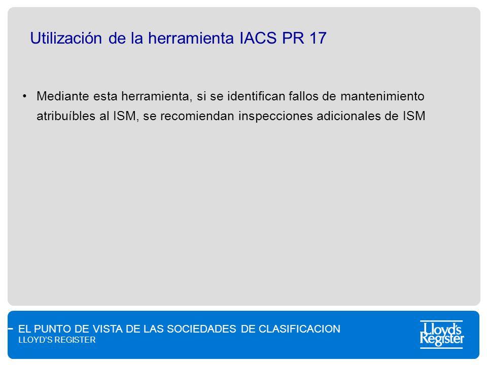 EL PUNTO DE VISTA DE LAS SOCIEDADES DE CLASIFICACION LLOYDS REGISTER Utilización de la herramienta IACS PR 17 Mediante esta herramienta, si se identif