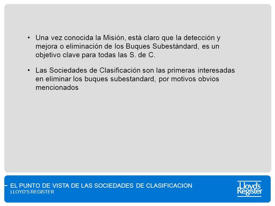 EL PUNTO DE VISTA DE LAS SOCIEDADES DE CLASIFICACION LLOYDS REGISTER Una vez conocida la Misión, está claro que la detección y mejora o eliminación de
