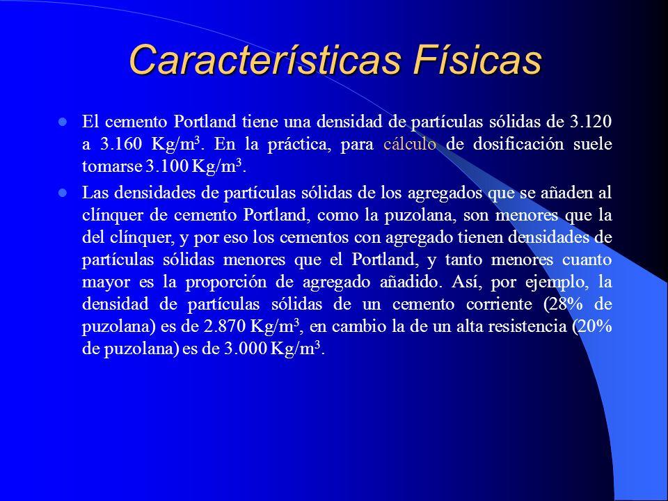 Características Físicas El cemento Portland tiene una densidad de partículas sólidas de 3.120 a 3.160 Kg/m 3. En la práctica, para cálculo de dosifica