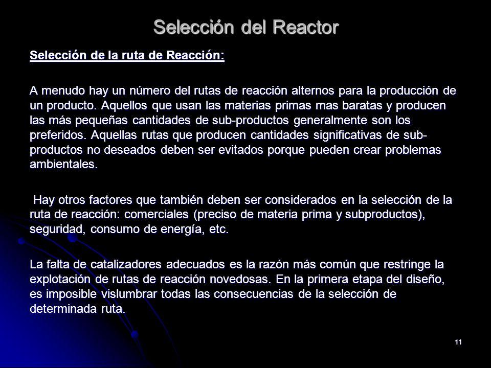 11 Selección del Reactor Selección de la ruta de Reacción: A menudo hay un número del rutas de reacción alternos para la producción de un producto. Aq