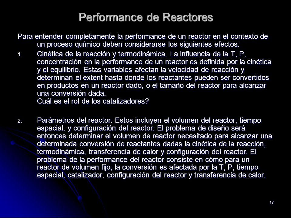 17 Performance de Reactores Para entender completamente la performance de un reactor en el contexto de un proceso químico deben considerarse los sigui