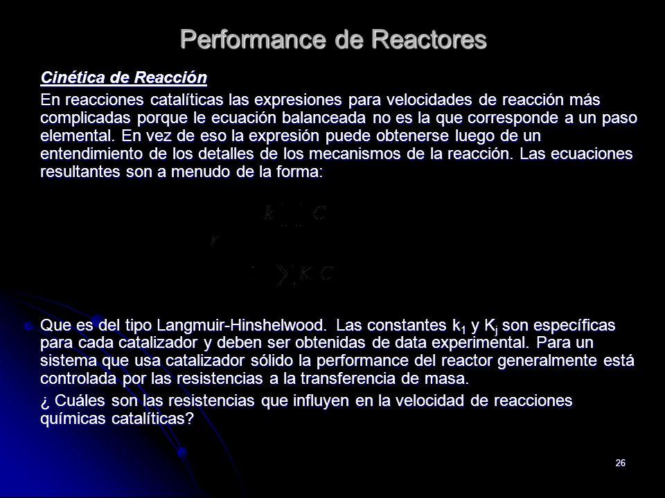 26 Performance de Reactores Cinética de Reacción En reacciones catalíticas las expresiones para velocidades de reacción más complicadas porque le ecua