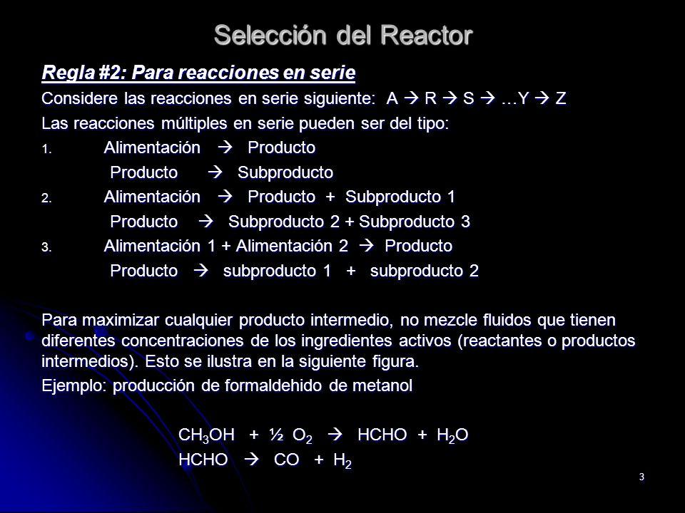 3 Selección del Reactor Regla #2: Para reacciones en serie Considere las reacciones en serie siguiente: A R S …Y Z Las reacciones múltiples en serie p