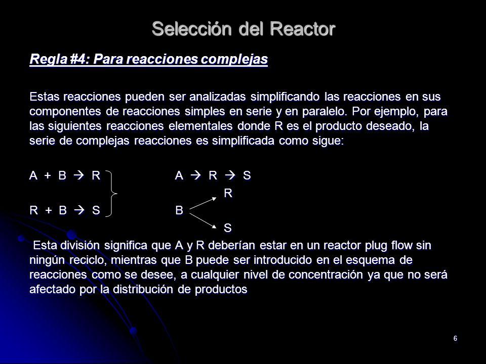 6 Selección del Reactor Regla #4: Para reacciones complejas Estas reacciones pueden ser analizadas simplificando las reacciones en sus componentes de