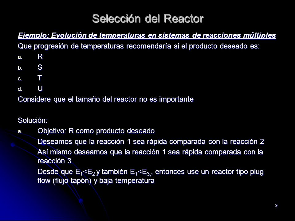 9 Selección del Reactor Ejemplo: Evolución de temperaturas en sistemas de reacciones múltiples Que progresión de temperaturas recomendaría si el produ