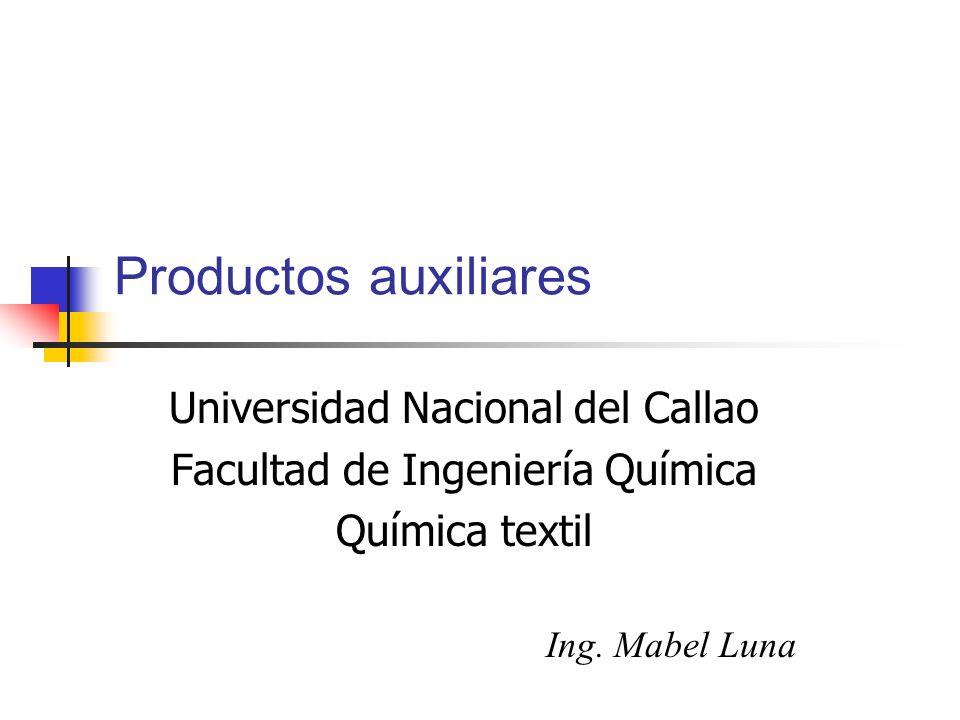 Productos auxiliares Universidad Nacional del Callao Facultad de Ingeniería Química Química textil Ing. Mabel Luna
