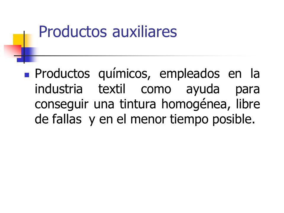 Productos auxiliares Productos químicos, empleados en la industria textil como ayuda para conseguir una tintura homogénea, libre de fallas y en el men