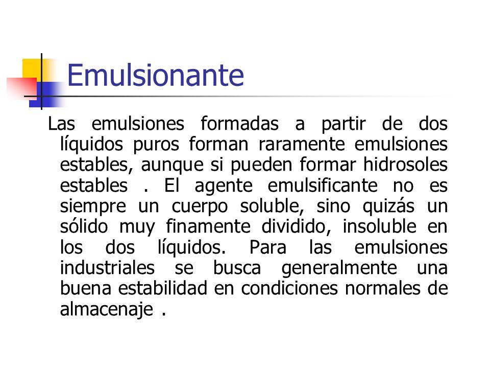 Emulsionante Las emulsiones formadas a partir de dos líquidos puros forman raramente emulsiones estables, aunque si pueden formar hidrosoles estables.