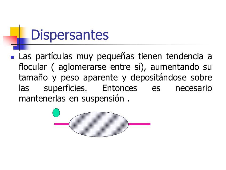 Dispersantes Las partículas muy pequeñas tienen tendencia a flocular ( aglomerarse entre sí), aumentando su tamaño y peso aparente y depositándose sob