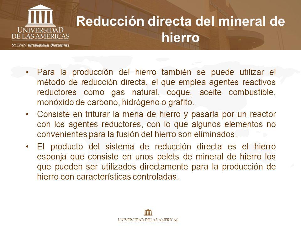 UNIVERSIDAD DE LAS AMERICAS Reducción directa del mineral de hierro Para la producción del hierro también se puede utilizar el método de reducción dir