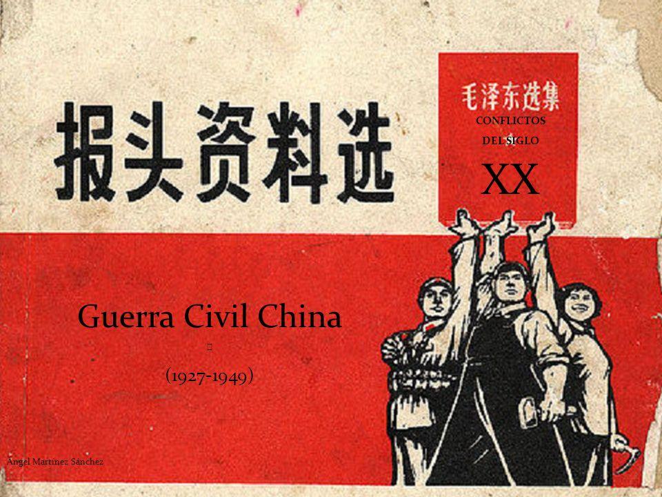 Guerra Civil China (1927-1949) Ángel Martínez Sánchez XX CONFLICTOS DEL SIGLO