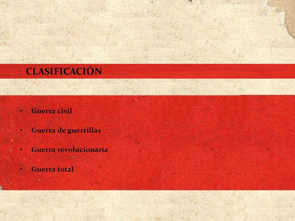 Guerra civil Guerra de guerrillas Guerra revolucionaria Guerra total CLASIFICACIÓN