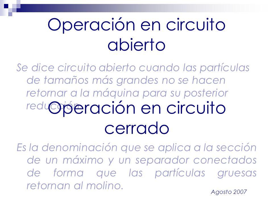 Agosto 2007 Operación en circuito abierto Se dice circuito abierto cuando las partículas de tamaños más grandes no se hacen retornar a la máquina para