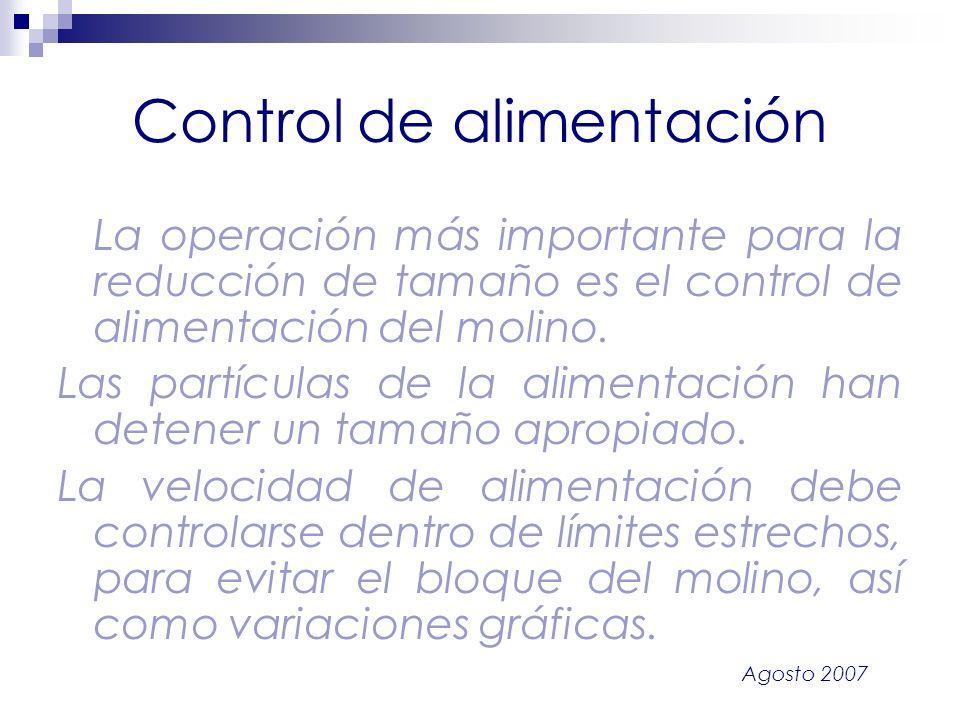 Agosto 2007 Control de alimentación La operación más importante para la reducción de tamaño es el control de alimentación del molino. Las partículas d