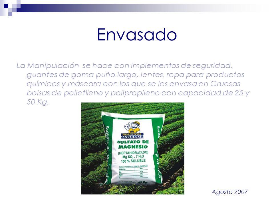 Agosto 2007 Envasado La Manipulación se hace con implementos de seguridad, guantes de goma puño largo, lentes, ropa para productos químicos y máscara
