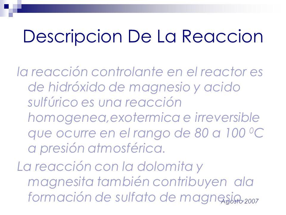 Agosto 2007 Descripcion De La Reaccion la reacción controlante en el reactor es de hidróxido de magnesio y acido sulfúrico es una reacción homogenea,e