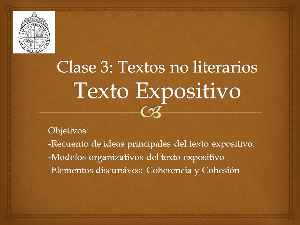 Objetivos: -Recuento de ideas principales del texto expositivo. -Modelos organizativos del texto expositivo -Elementos discursivos: Coherencia y Cohes
