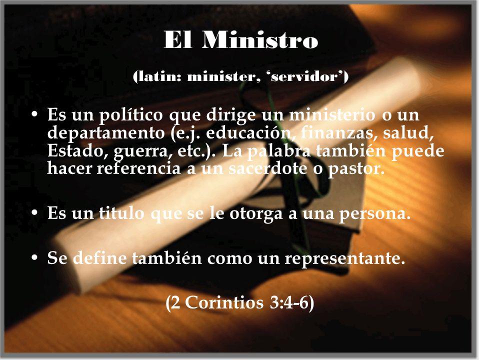El Ministro (latin: minister, servidor) Es un político que dirige un ministerio o un departamento (e.j. educación, finanzas, salud, Estado, guerra, et