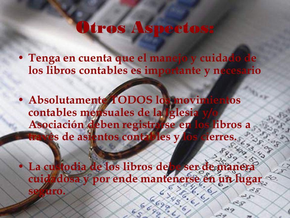 Otros Aspectos: Tenga en cuenta que el manejo y cuidado de los libros contables es importante y necesario Absolutamente TODOS los movimientos contable