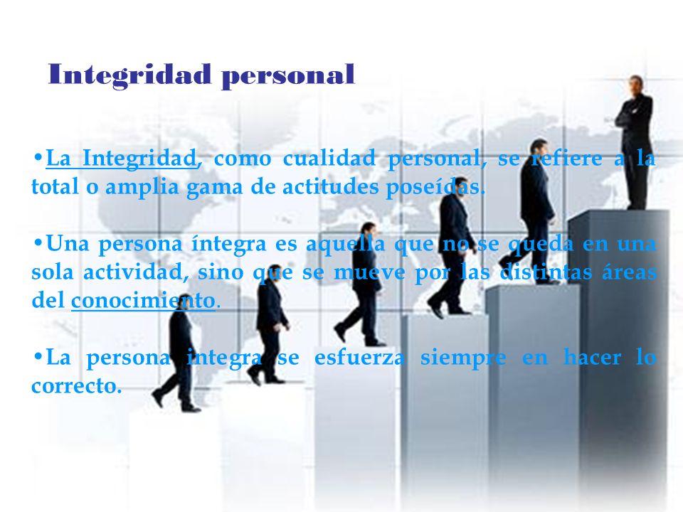 Integridad personal La Integridad, como cualidad personal, se refiere a la total o amplia gama de actitudes poseídas. Una persona íntegra es aquella q
