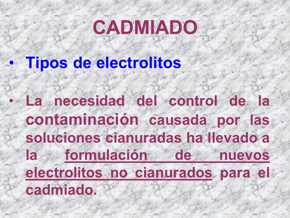 CADMIADO Tipos de electrolitos La necesidad del control de la contaminación causada por las soluciones cianuradas ha llevado a la formulación de nuevo