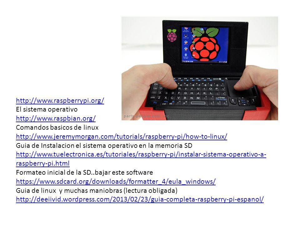 http://www.raspberrypi.org/ El sistema operativo http://www.raspbian.org/ Comandos basicos de linux http://www.jeremymorgan.com/tutorials/raspberry-pi