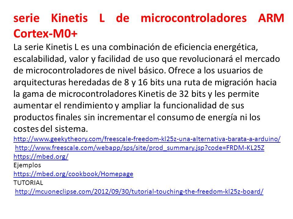 serie Kinetis L de microcontroladores ARM Cortex-M0+ La serie Kinetis L es una combinación de eficiencia energética, escalabilidad, valor y facilidad