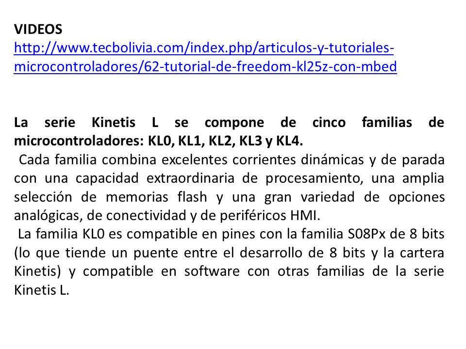 VIDEOS http://www.tecbolivia.com/index.php/articulos-y-tutoriales- microcontroladores/62-tutorial-de-freedom-kl25z-con-mbed La serie Kinetis L se comp