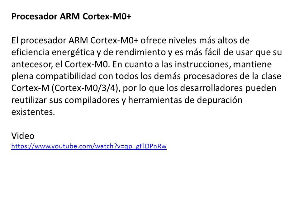 Procesador ARM Cortex-M0+ El procesador ARM Cortex-M0+ ofrece niveles más altos de eficiencia energética y de rendimiento y es más fácil de usar que s