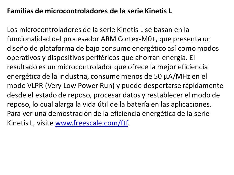 Familias de microcontroladores de la serie Kinetis L Los microcontroladores de la serie Kinetis L se basan en la funcionalidad del procesador ARM Cort