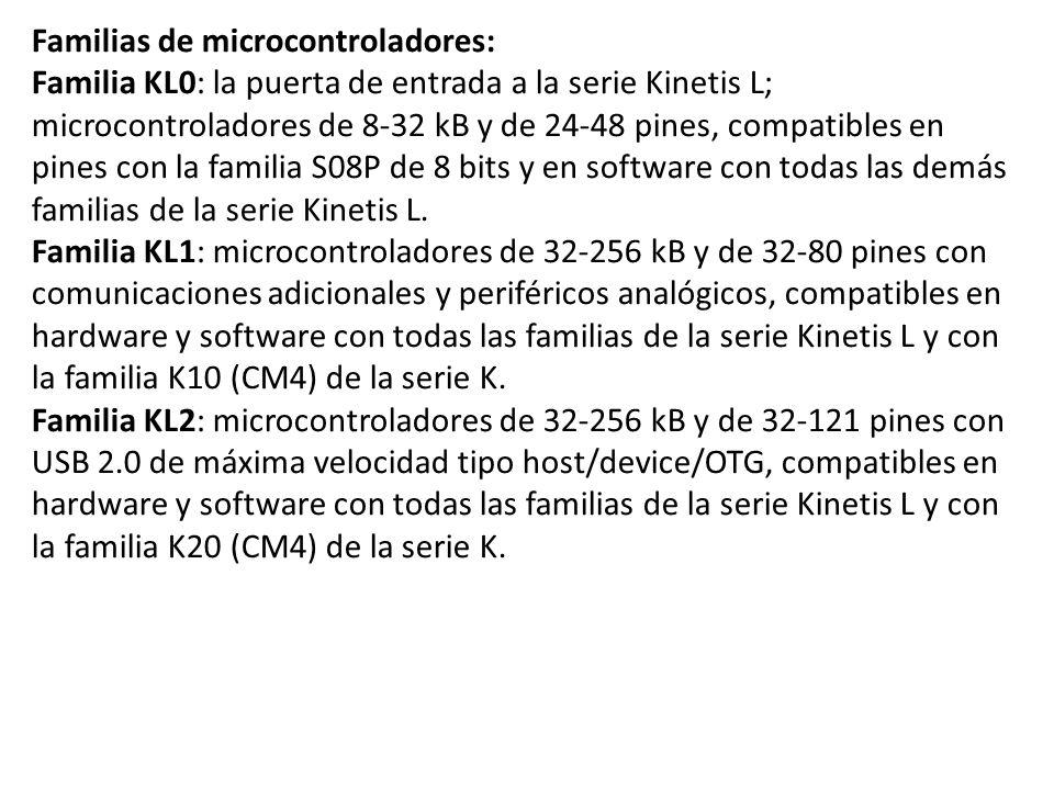 Familias de microcontroladores: Familia KL0: la puerta de entrada a la serie Kinetis L; microcontroladores de 8-32 kB y de 24-48 pines, compatibles en