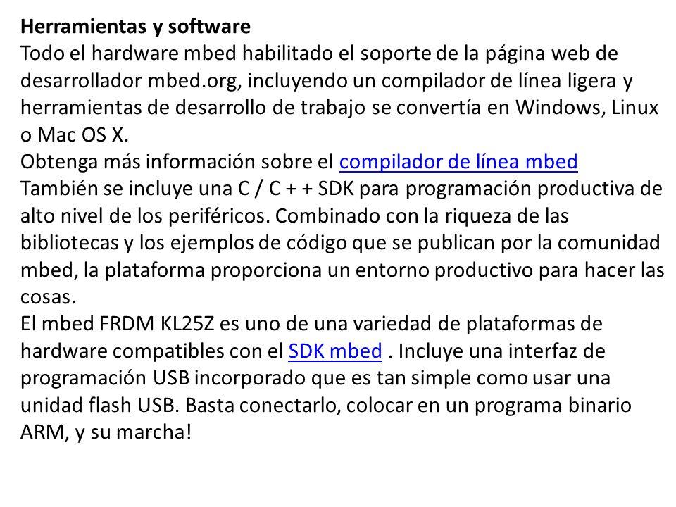 Herramientas y software Todo el hardware mbed habilitado el soporte de la página web de desarrollador mbed.org, incluyendo un compilador de línea lige