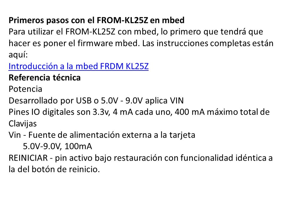 Primeros pasos con el FROM-KL25Z en mbed Para utilizar el FROM-KL25Z con mbed, lo primero que tendrá que hacer es poner el firmware mbed. Las instrucc