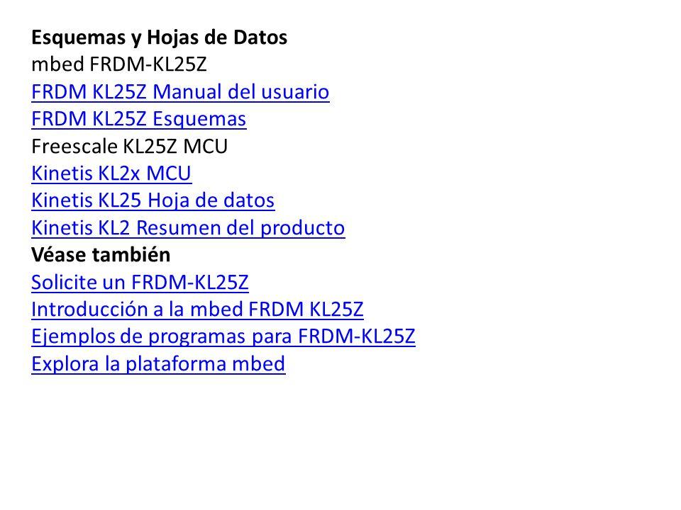 Esquemas y Hojas de Datos mbed FRDM-KL25Z FRDM KL25Z Manual del usuario FRDM KL25Z Esquemas Freescale KL25Z MCU Kinetis KL2x MCU Kinetis KL25 Hoja de