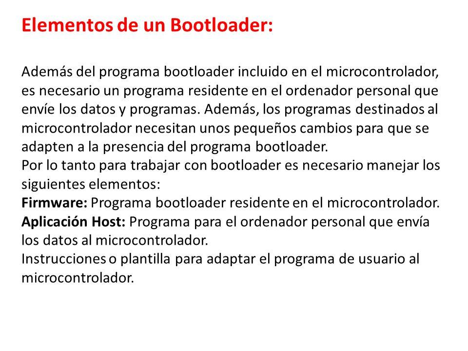 Elementos de un Bootloader: Además del programa bootloader incluido en el microcontrolador, es necesario un programa residente en el ordenador persona