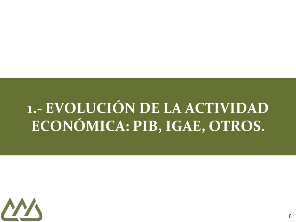 8 1.- EVOLUCIÓN DE LA ACTIVIDAD ECONÓMICA: PIB, IGAE, OTROS.