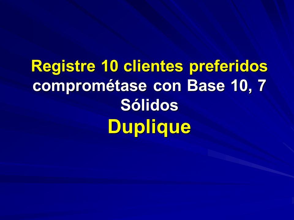 Registre 10 clientes preferidos comprométase con Base 10, 7 Sólidos Duplique
