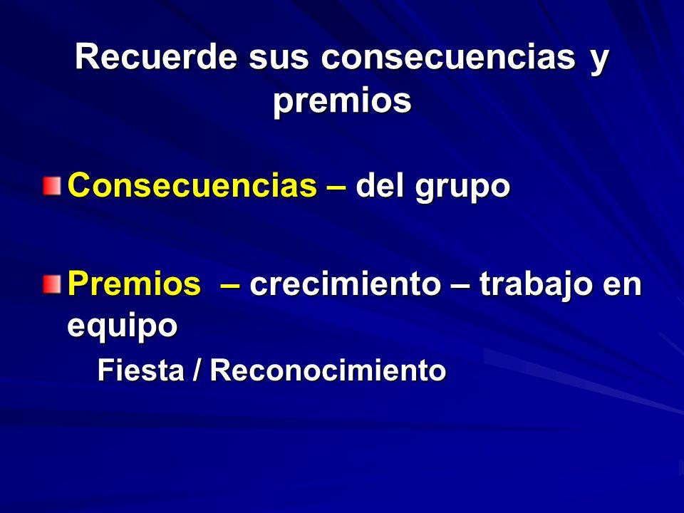 Recuerde sus consecuencias y premios Consecuencias – del grupo Premios – crecimiento – trabajo en equipo Fiesta / Reconocimiento